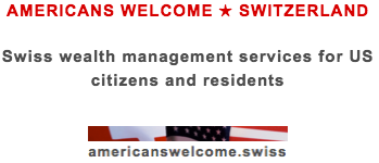 AMERICANS WELCOME ★ SWITZERLAND Swiss wealth management services for US citizens and residents